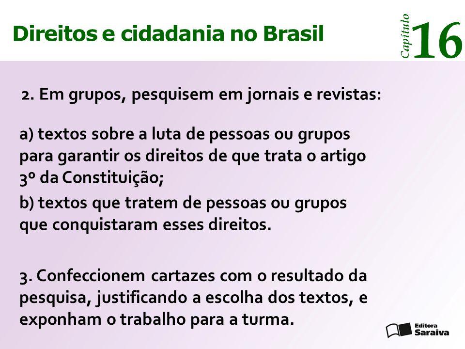 Direitos e cidadania 14 Capítulo Direitos e cidadania no Brasil 16 Capítulo 2. Em grupos, pesquisem em jornais e revistas: a) textos sobre a luta de p