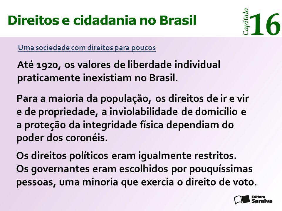 Direitos e cidadania 14 Capítulo Direitos e cidadania no Brasil 16 Capítulo Somente no final da década de 1920 algumas pequenas conquistas foram alcançadas, como os direitos de organização, de manifestação, de escolha do trabalho e de greve.