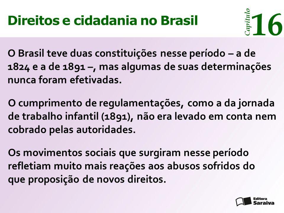 Direitos e cidadania 14 Capítulo Direitos e cidadania no Brasil 16 Capítulo Cidadania hoje A Constituição de 1988 garantiu, pela primeira vez, a plenitude dos direitos civis, políticos e sociais no Brasil.