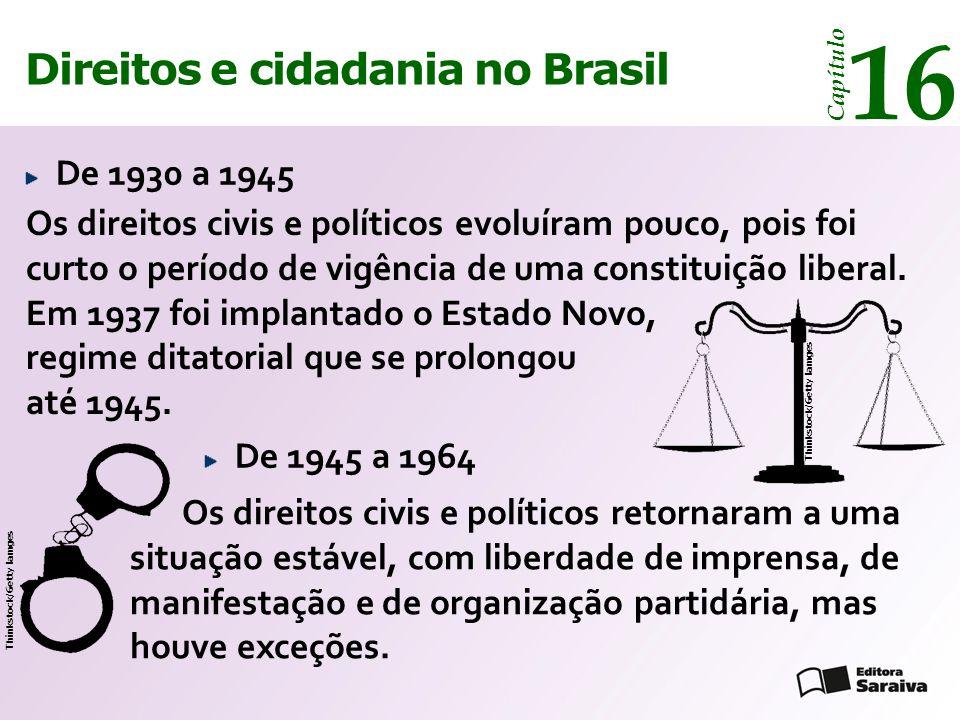 Direitos e cidadania 14 Capítulo Direitos e cidadania no Brasil 16 Capítulo No governo de Getúlio Vargas (1930-1945; 1950-1954) colocaram-se em prática as reformas trabalhistas no Brasil.