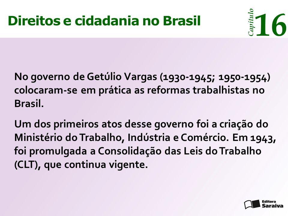 Direitos e cidadania 14 Capítulo Direitos e cidadania no Brasil 16 Capítulo No governo de Getúlio Vargas (1930-1945; 1950-1954) colocaram-se em prátic