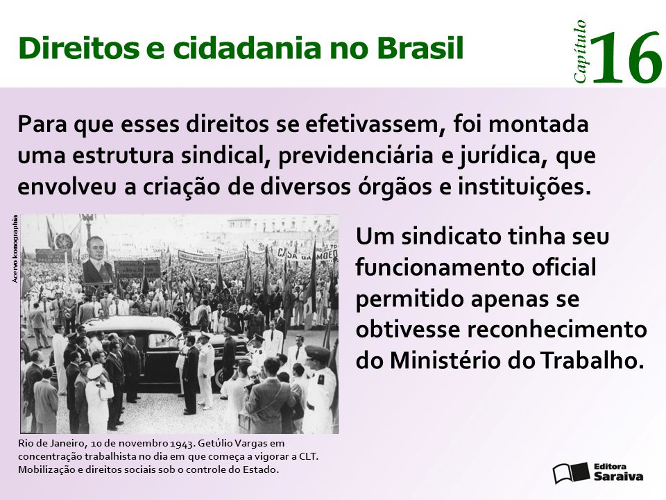 Direitos e cidadania 14 Capítulo Direitos e cidadania no Brasil 16 Capítulo Rio de Janeiro, 10 de novembro 1943. Getúlio Vargas em concentração trabal