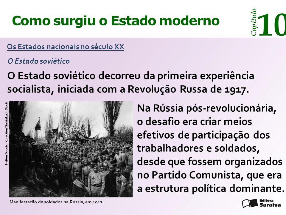 Como surgiu o Estado moderno Capítulo 10 O Estado soviético decorreu da primeira experiência socialista, iniciada com a Revolução Russa de 1917. Na Rú