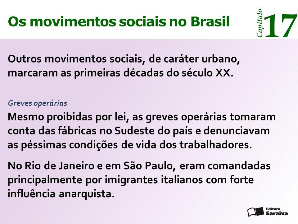 Os movimentos sociais no Brasil 17 Capítulo Outros movimentos sociais, de caráter urbano, marcaram as primeiras décadas do século XX. Greves operárias