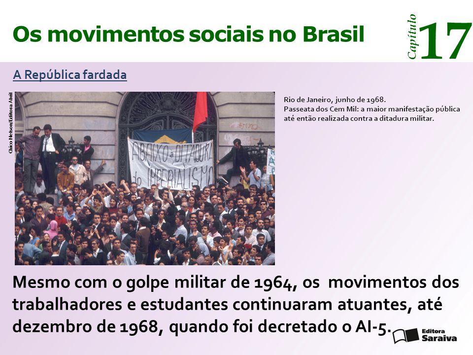 Os movimentos sociais no Brasil 17 Capítulo A República fardada Mesmo com o golpe militar de 1964, os movimentos dos trabalhadores e estudantes contin