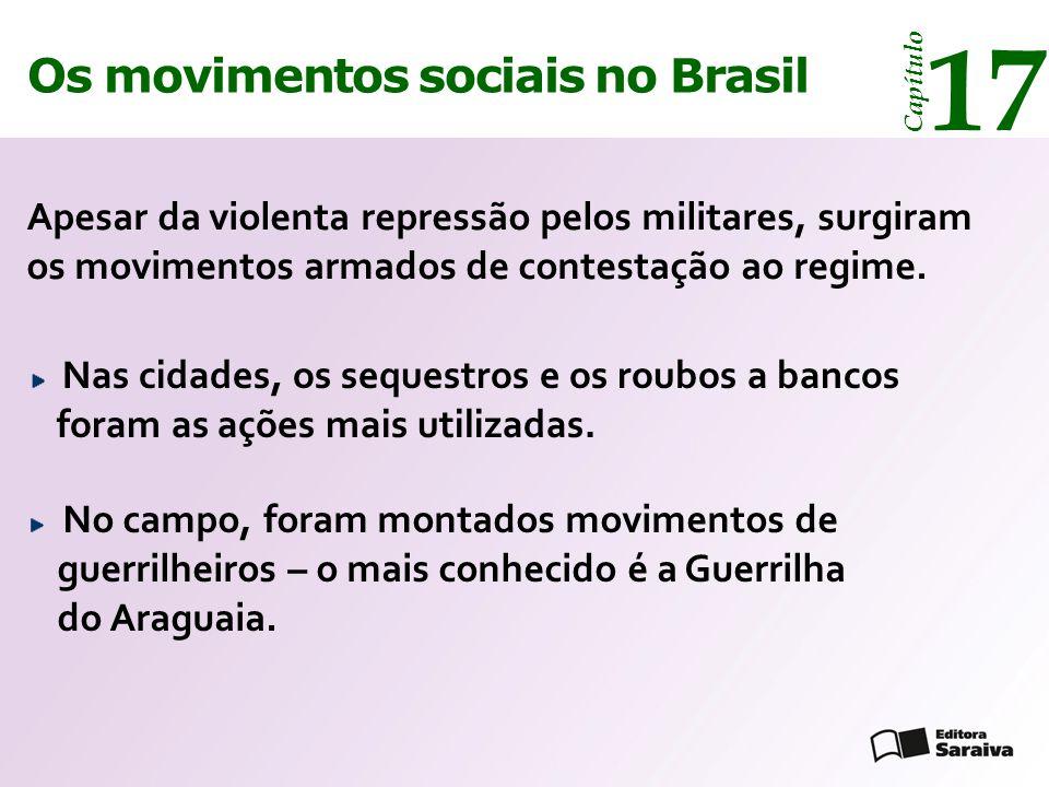 Os movimentos sociais no Brasil 17 Capítulo Apesar da violenta repressão pelos militares, surgiram os movimentos armados de contestação ao regime. Nas