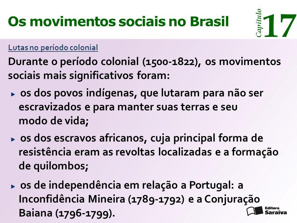 Os movimentos sociais no Brasil 17 Capítulo Lutas no período colonial Durante o período colonial (1500-1822), os movimentos sociais mais significativo