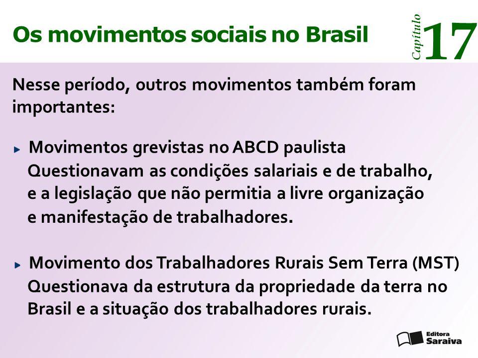 Os movimentos sociais no Brasil 17 Capítulo Movimento dos Trabalhadores Rurais Sem Terra (MST) Movimentos grevistas no ABCD paulista Nesse período, ou