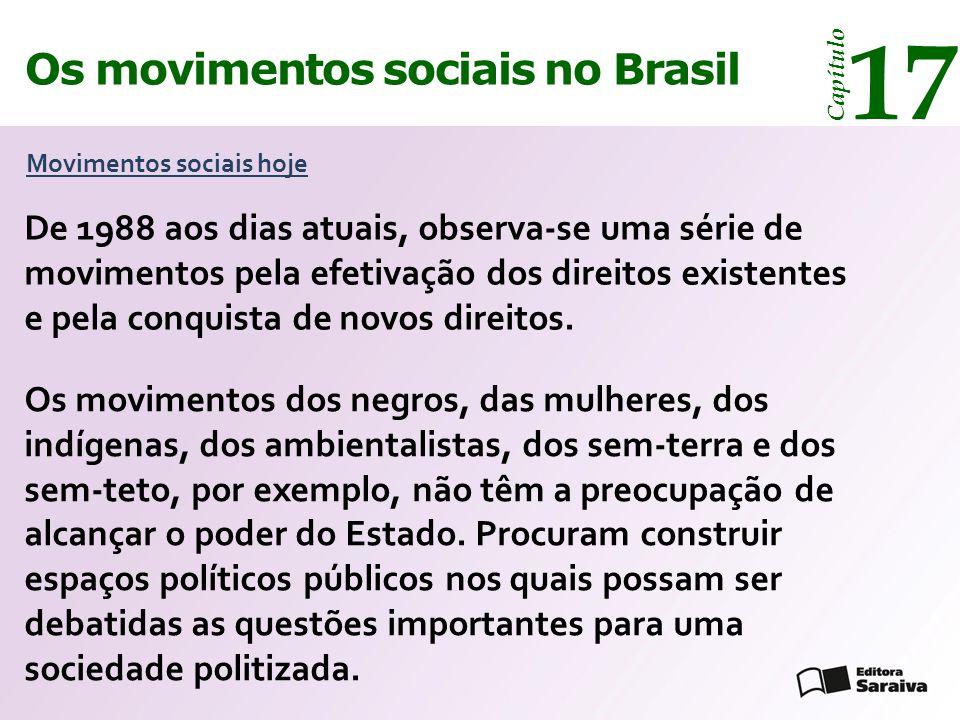 Os movimentos sociais no Brasil 17 Capítulo Movimentos sociais hoje De 1988 aos dias atuais, observa-se uma série de movimentos pela efetivação dos di