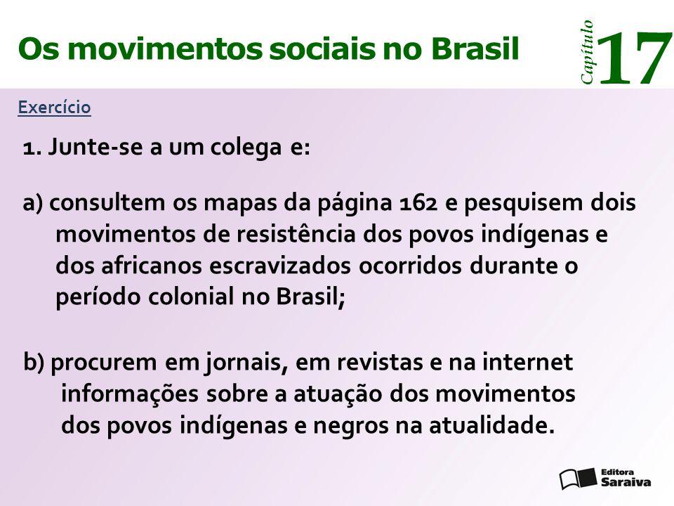 Os movimentos sociais no Brasil 17 Capítulo Exercício 1. Junte-se a um colega e: a) consultem os mapas da página 162 e pesquisem dois movimentos de re