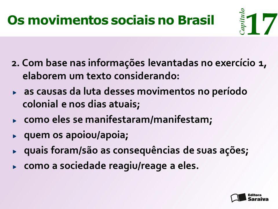 Os movimentos sociais no Brasil 17 Capítulo 2. Com base nas informações levantadas no exercício 1, elaborem um texto considerando: as causas da luta d
