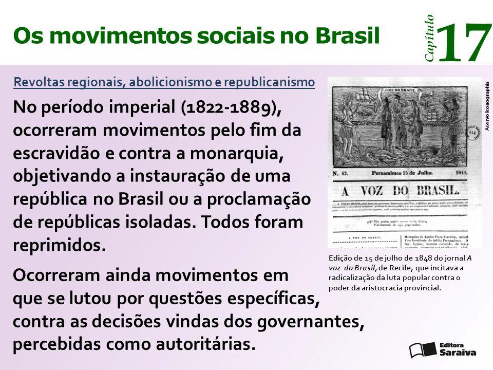 Os movimentos sociais no Brasil 17 Capítulo Revoltas regionais, abolicionismo e republicanismo No período imperial (1822-1889), ocorreram movimentos p