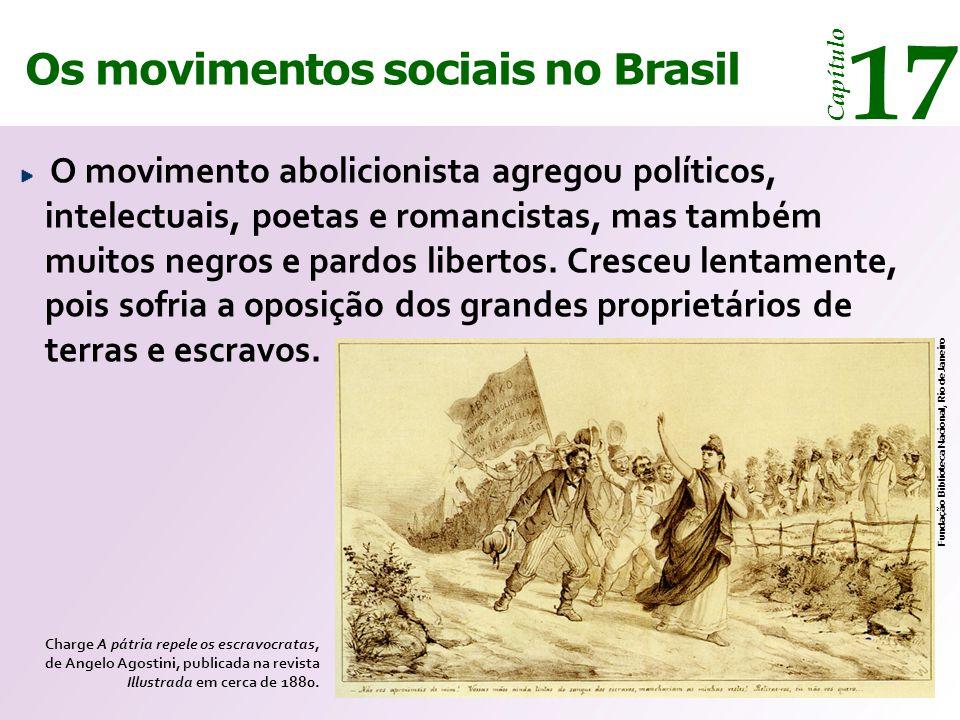 Os movimentos sociais no Brasil 17 Capítulo O movimento abolicionista agregou políticos, intelectuais, poetas e romancistas, mas também muitos negros