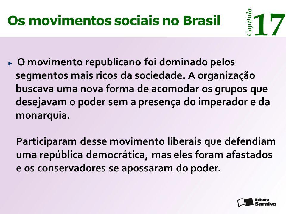 Os movimentos sociais no Brasil 17 Capítulo O movimento republicano foi dominado pelos segmentos mais ricos da sociedade. A organização buscava uma no