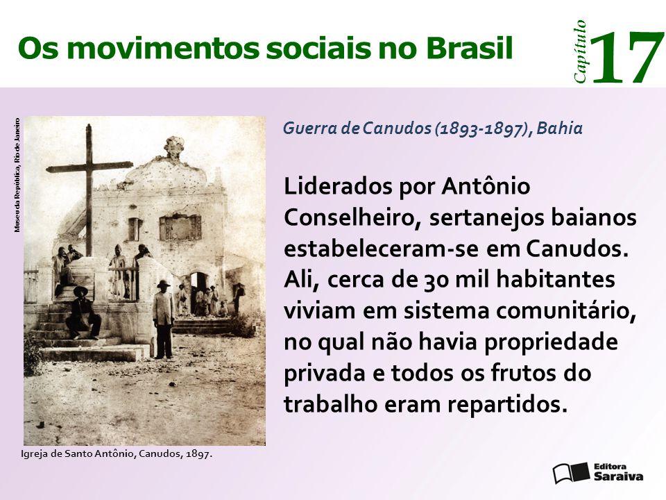 Os movimentos sociais no Brasil 17 Capítulo Liderados por Antônio Conselheiro, sertanejos baianos estabeleceram-se em Canudos. Ali, cerca de 30 mil ha