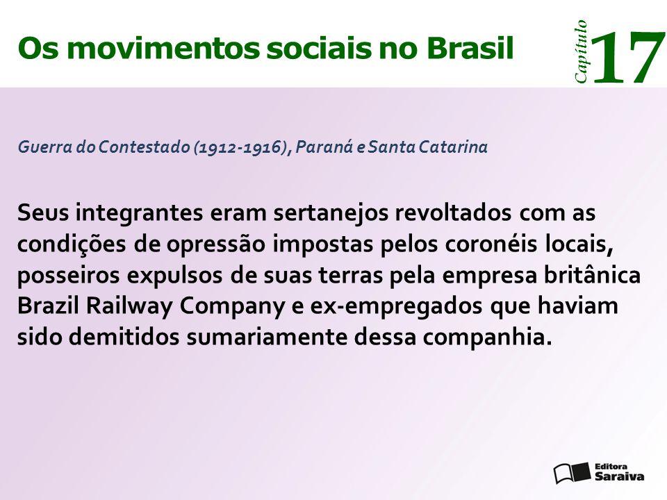 Os movimentos sociais no Brasil 17 Capítulo Guerra do Contestado (1912-1916), Paraná e Santa Catarina Seus integrantes eram sertanejos revoltados com