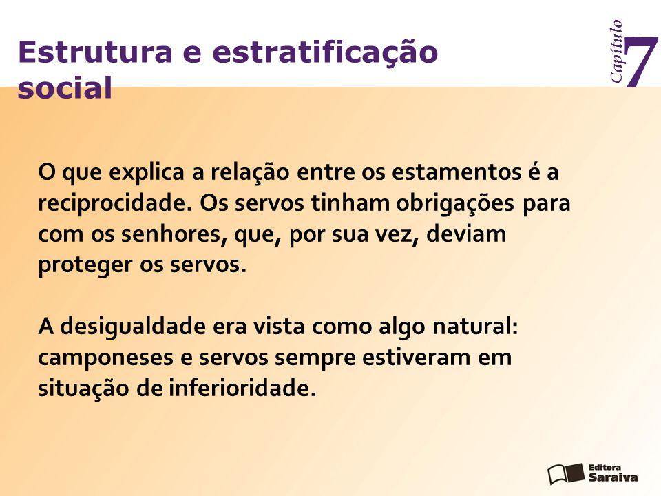 Estrutura e estratificação social Capítulo 7 O que explica a relação entre os estamentos é a reciprocidade.