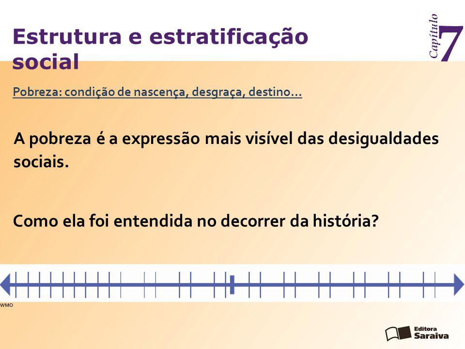Estrutura e estratificação social Capítulo 7 A pobreza é a expressão mais visível das desigualdades sociais.