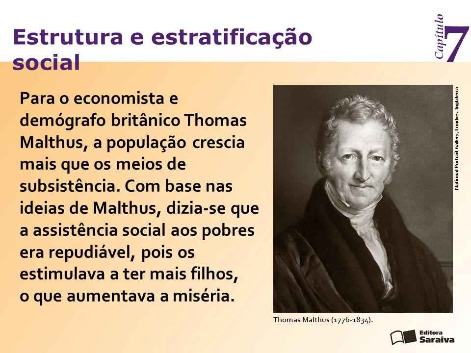 Estrutura e estratificação social Capítulo 7 Para o economista e demógrafo britânico Thomas Malthus, a população crescia mais que os meios de subsistência.