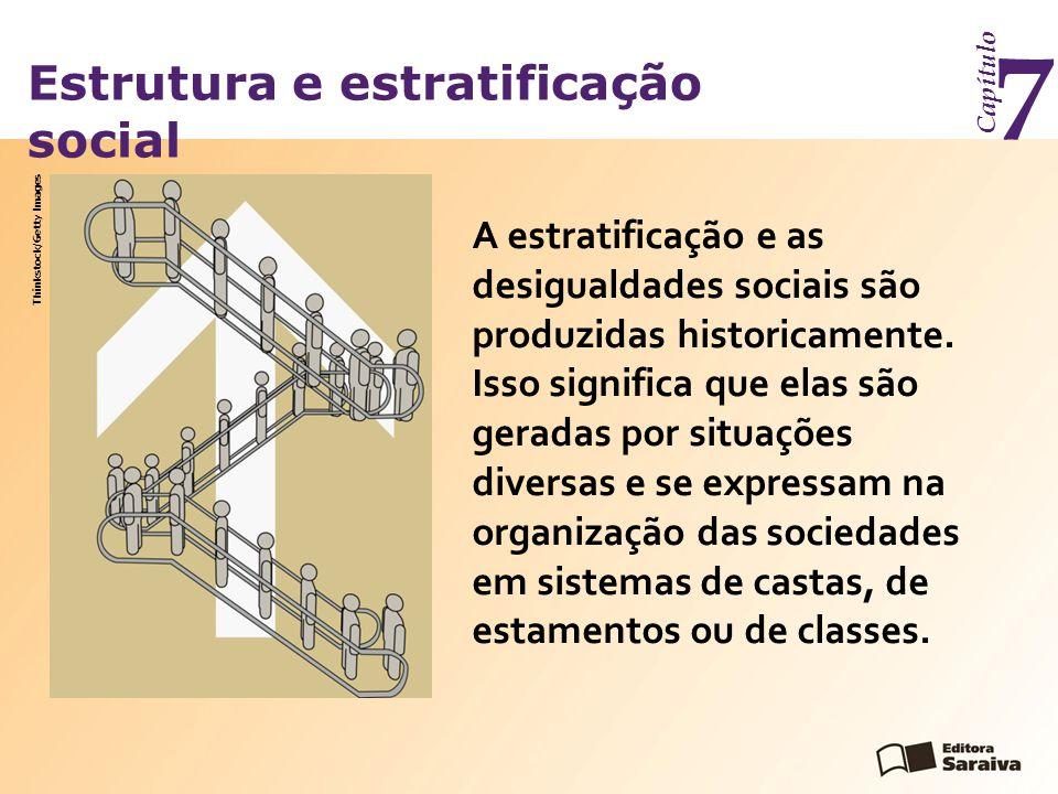 Estrutura e estratificação social Capítulo 7 O sistema de castas é uma configuração social registrada em diferentes tempos e lugares.
