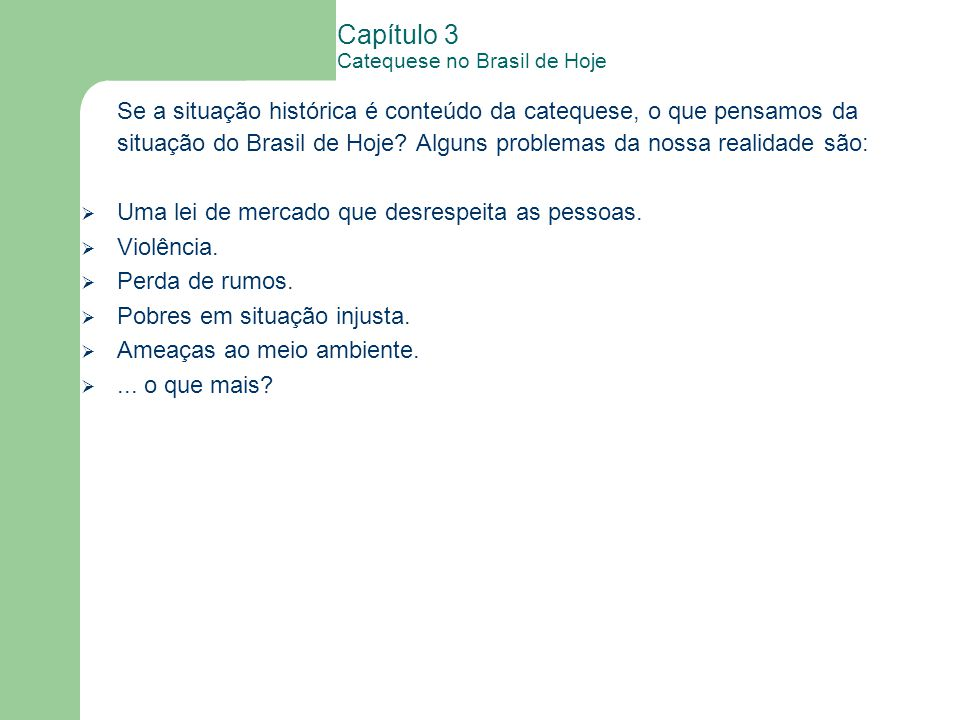 Capítulo 3 Catequese no Brasil de Hoje Se a situação histórica é conteúdo da catequese, o que pensamos da situação do Brasil de Hoje.