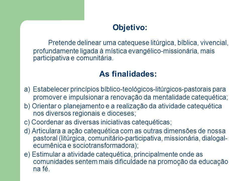 Objetivo: Pretende delinear uma catequese litúrgica, bíblica, vivencial, profundamente ligada à mística evangélico-missionária, mais participativa e c
