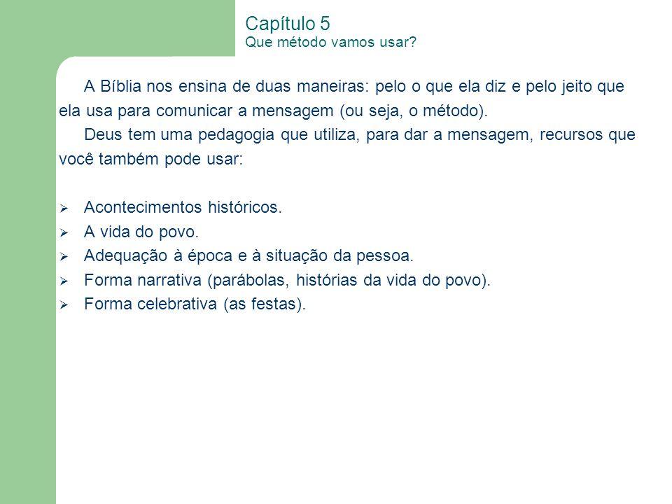 Capítulo 5 Que método vamos usar? A Bíblia nos ensina de duas maneiras: pelo o que ela diz e pelo jeito que ela usa para comunicar a mensagem (ou seja