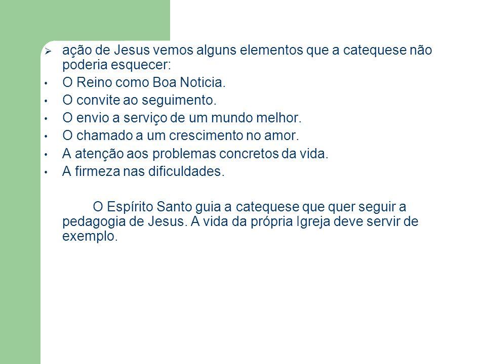  ação de Jesus vemos alguns elementos que a catequese não poderia esquecer: O Reino como Boa Noticia.