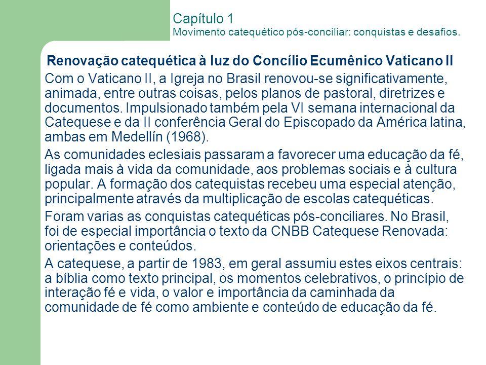 Capítulo 1 Movimento catequético pós-conciliar: conquistas e desafios. Renovação catequética à luz do Concílio Ecumênico Vaticano II Com o Vaticano II