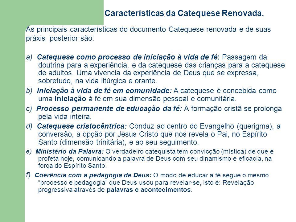 Características da Catequese Renovada. As principais características do documento Catequese renovada e de suas práxis posterior são: a) Catequese como