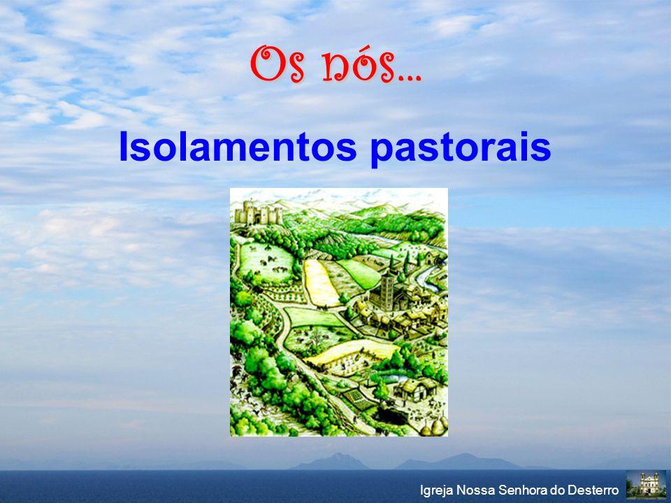 Igreja Nossa Senhora do Desterro Os nós... Isolamentos pastorais