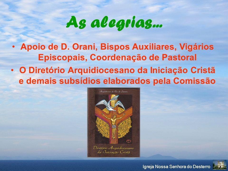 Igreja Nossa Senhora do Desterro As alegrias... Apoio de D. Orani, Bispos Auxiliares, Vigários Episcopais, Coordenação de Pastoral O Diretório Arquidi