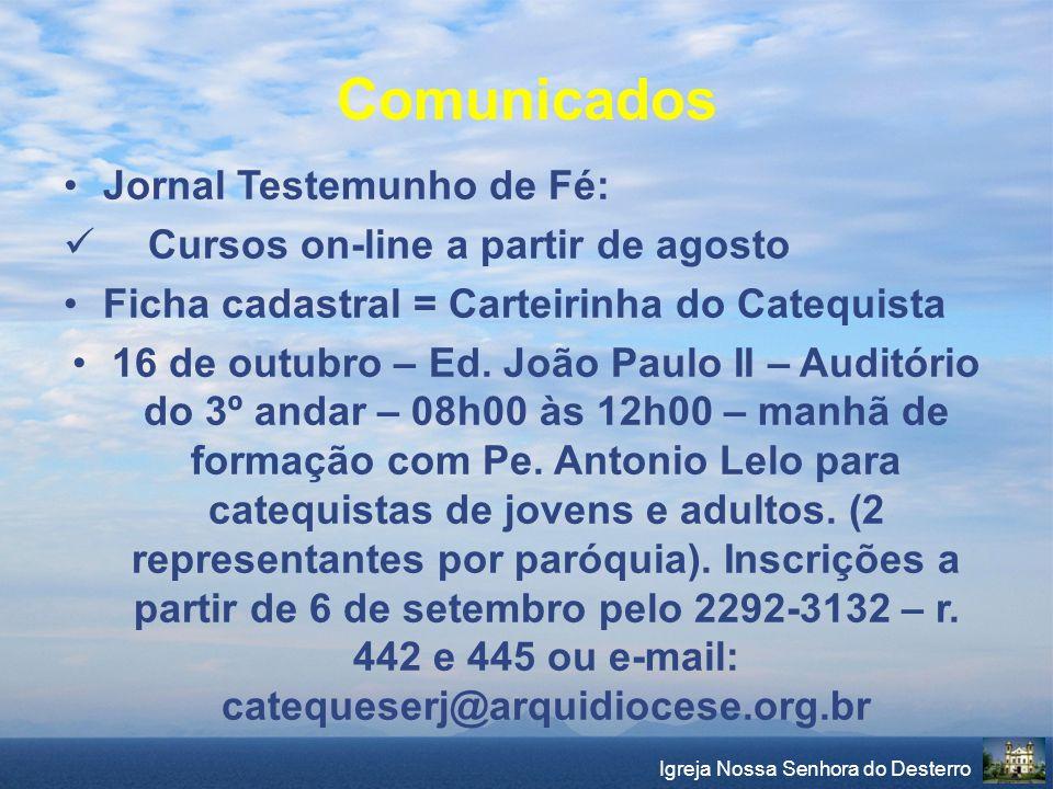 Igreja Nossa Senhora do Desterro Comunicados Jornal Testemunho de Fé: Cursos on-line a partir de agosto Ficha cadastral = Carteirinha do Catequista 16