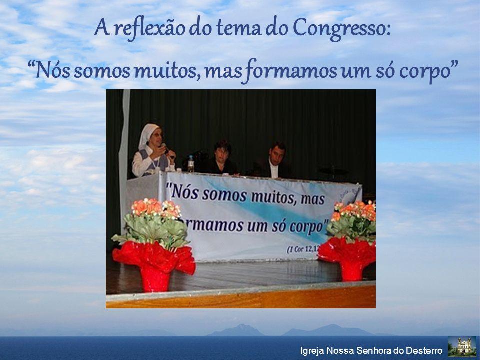 """A reflexão do tema do Congresso: """"Nós somos muitos, mas formamos um só corpo"""" Igreja Nossa Senhora do Desterro"""