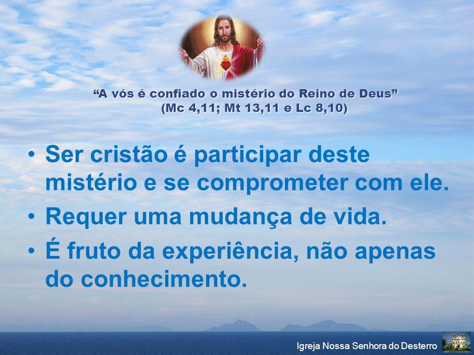 """""""A vós é confiado o mistério do Reino de Deus"""" (Mc 4,11; Mt 13,11 e Lc 8,10) Ser cristão é participar deste mistério e se comprometer com ele. Requer"""