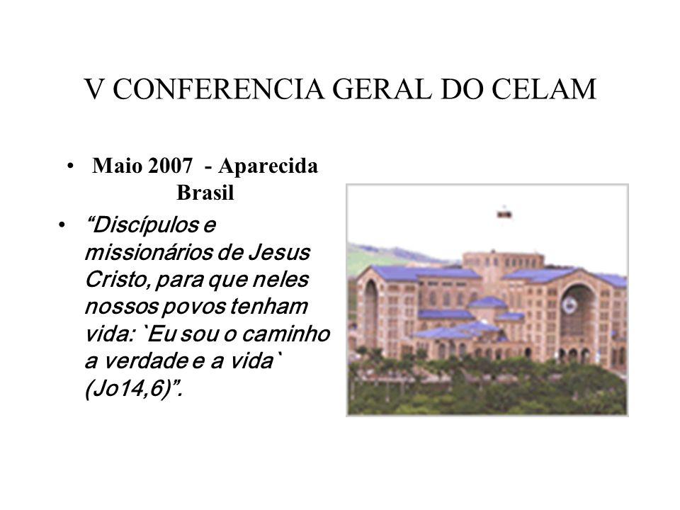 V CONFERENCIA GERAL DO CELAM Maio 2007 - Aparecida Brasil Discípulos e missionários de Jesus Cristo, para que neles nossos povos tenham vida: `Eu sou o caminho a verdade e a vida` (Jo14,6) .