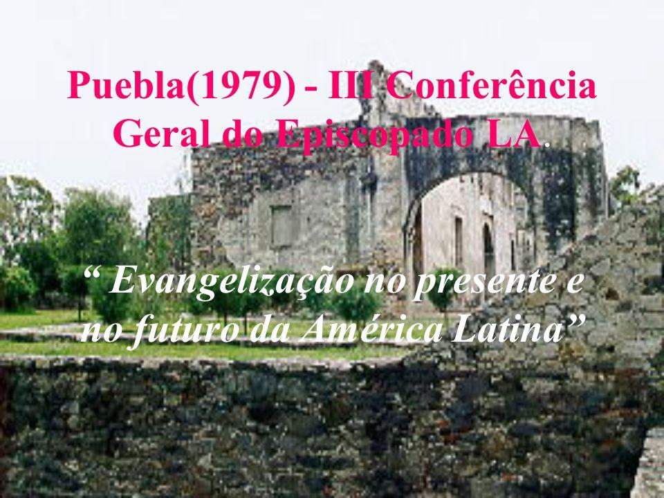 """Puebla(1979) - III Conferência Geral do Episcopado LA. """" Evangelização no presente e no futuro da América Latina"""""""