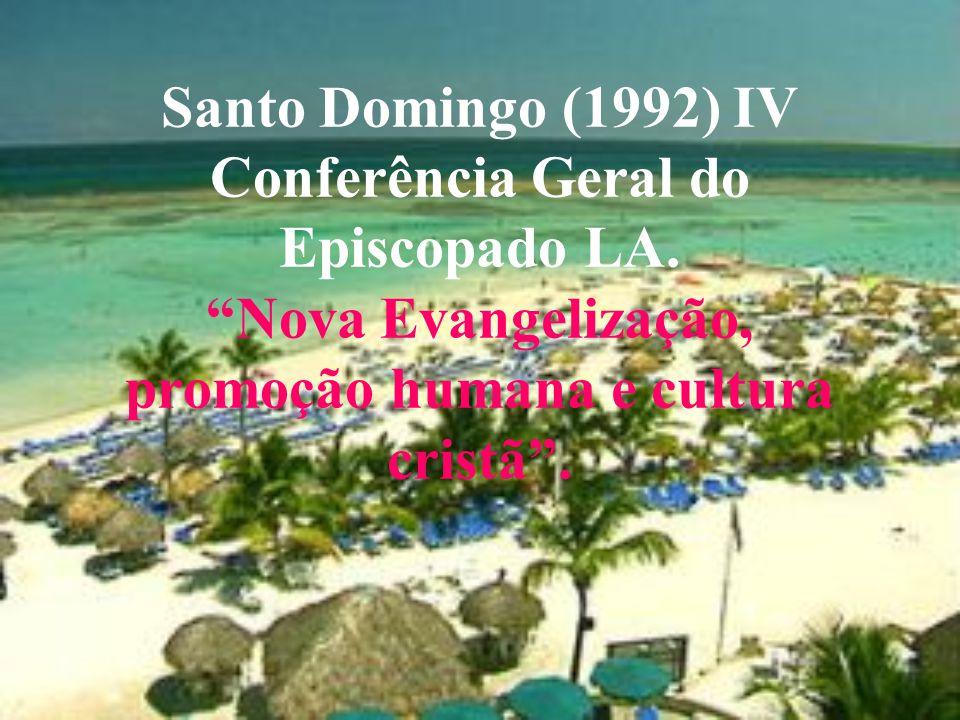 """Santo Domingo (1992) IV Conferência Geral do Episcopado LA. """"Nova Evangelização, promoção humana e cultura cristã""""."""