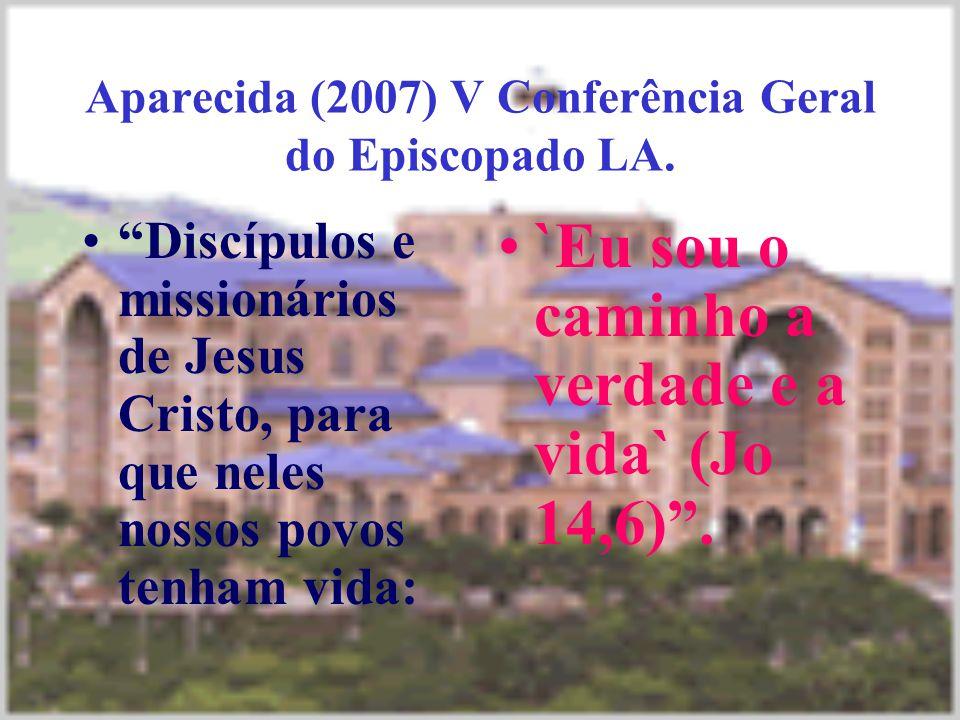 """Aparecida (2007) V Conferência Geral do Episcopado LA. """"Discípulos e missionários de Jesus Cristo, para que neles nossos povos tenham vida: `Eu sou o"""