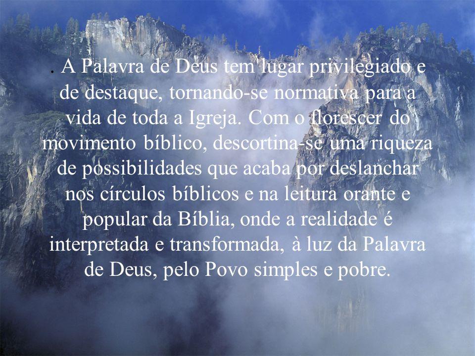 . A Palavra de Deus tem lugar privilegiado e de destaque, tornando-se normativa para a vida de toda a Igreja. Com o florescer do movimento bíblico, de