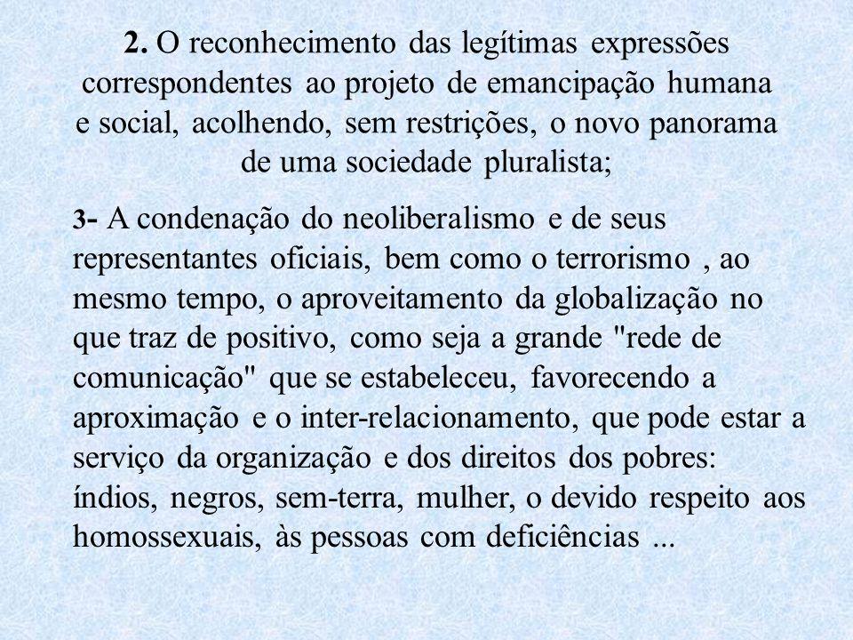 2. O reconhecimento das legítimas expressões correspondentes ao projeto de emancipação humana e social, acolhendo, sem restrições, o novo panorama de