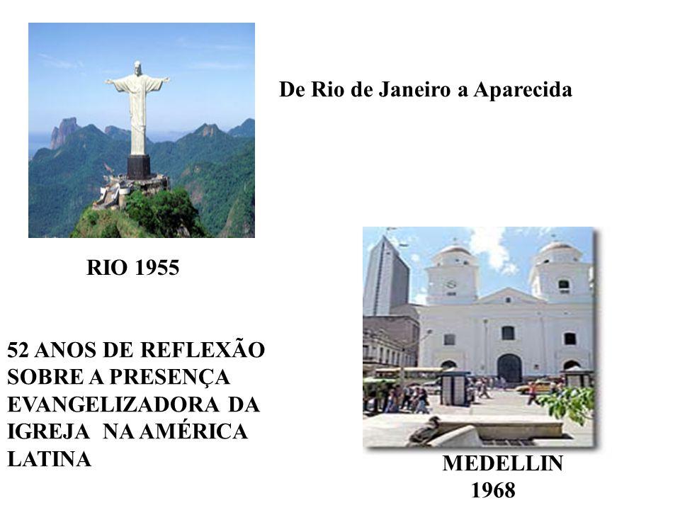 De Rio de Janeiro a Aparecida 52 ANOS DE REFLEXÃO SOBRE A PRESENÇA EVANGELIZADORA DA IGREJA NA AMÉRICA LATINA MEDELLIN 1968 RIO 1955