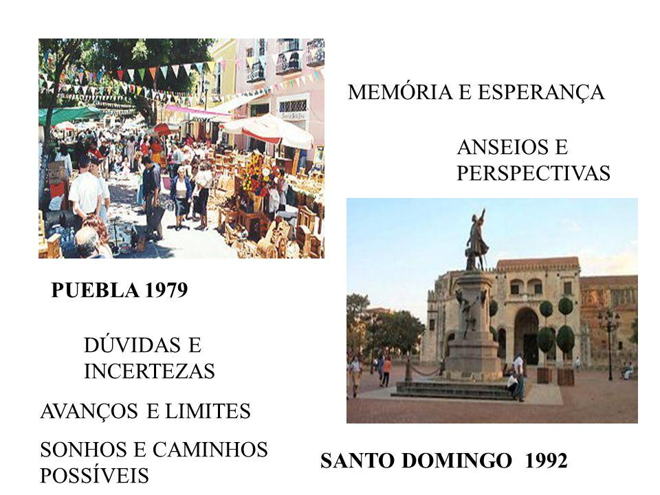 PUEBLA 1979 SANTO DOMINGO 1992 MEMÓRIA E ESPERANÇA AVANÇOS E LIMITES ANSEIOS E PERSPECTIVAS DÚVIDAS E INCERTEZAS SONHOS E CAMINHOS POSSÍVEIS