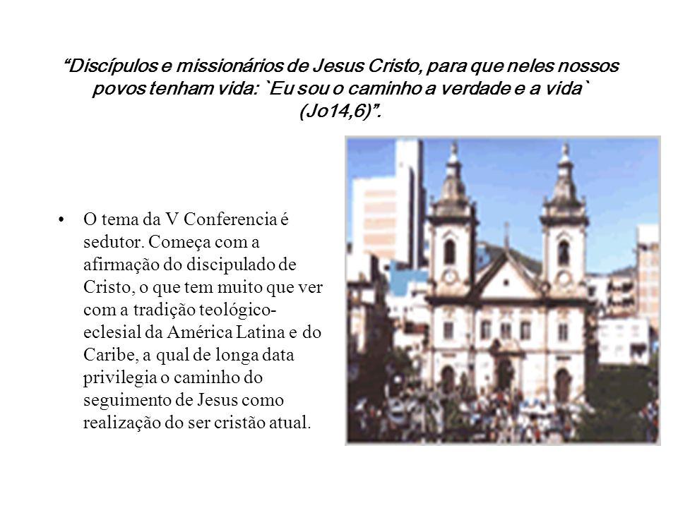 """""""Discípulos e missionários de Jesus Cristo, para que neles nossos povos tenham vida: `Eu sou o caminho a verdade e a vida` (Jo14,6)"""". O tema da V Conf"""