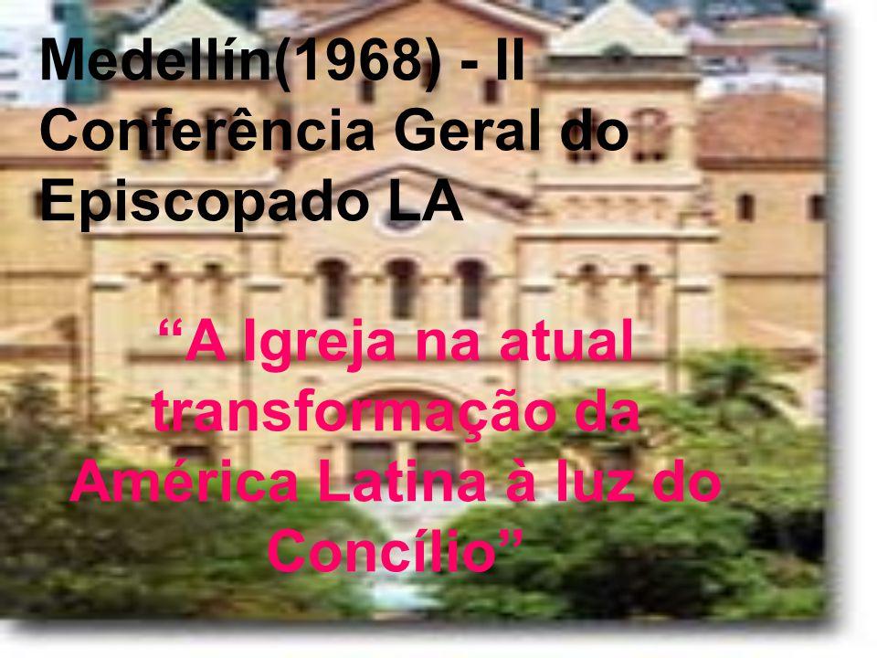 Medellín(1968) - II Conferência Geral do Episcopado LA A Igreja na atual transformação da América Latina à luz do Concílio