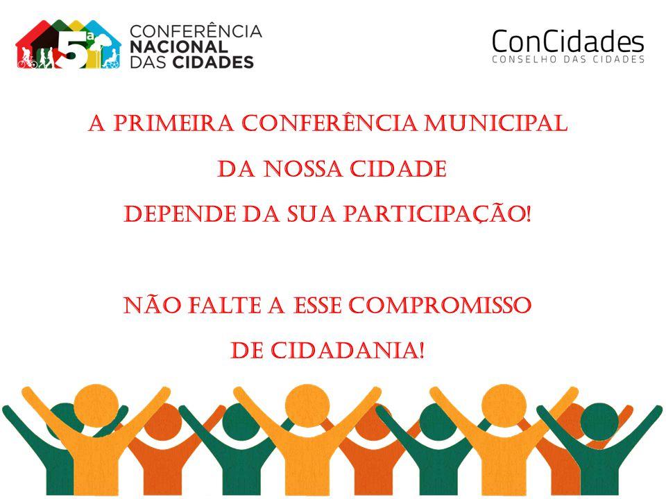 A Primeira Conferência Municipal da nossa Cidade depende da sua participação.