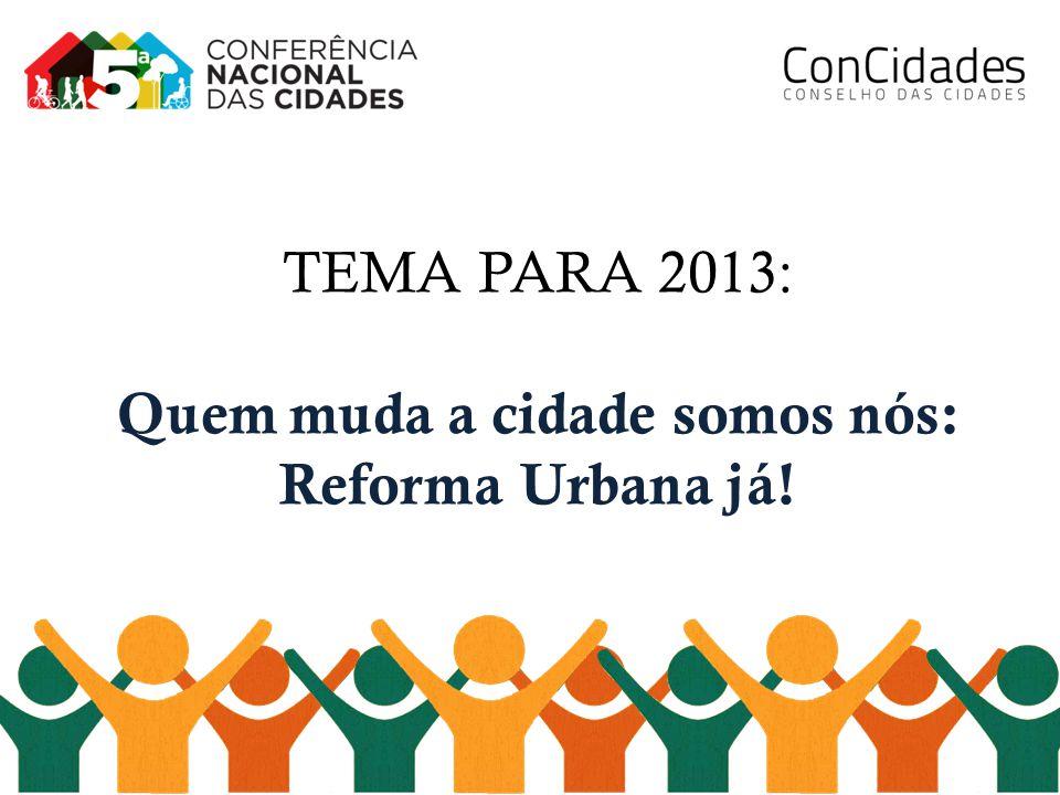 TEMA PARA 2013: Quem muda a cidade somos nós: Reforma Urbana já!