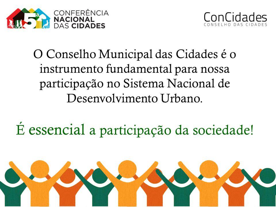O Conselho Municipal das Cidades é o instrumento fundamental para nossa participação no Sistema Nacional de Desenvolvimento Urbano.