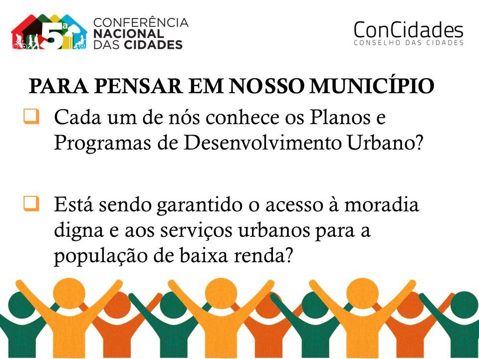 PARA PENSAR EM NOSSO MUNICÍPIO  Cada um de nós conhece os Planos e Programas de Desenvolvimento Urbano.