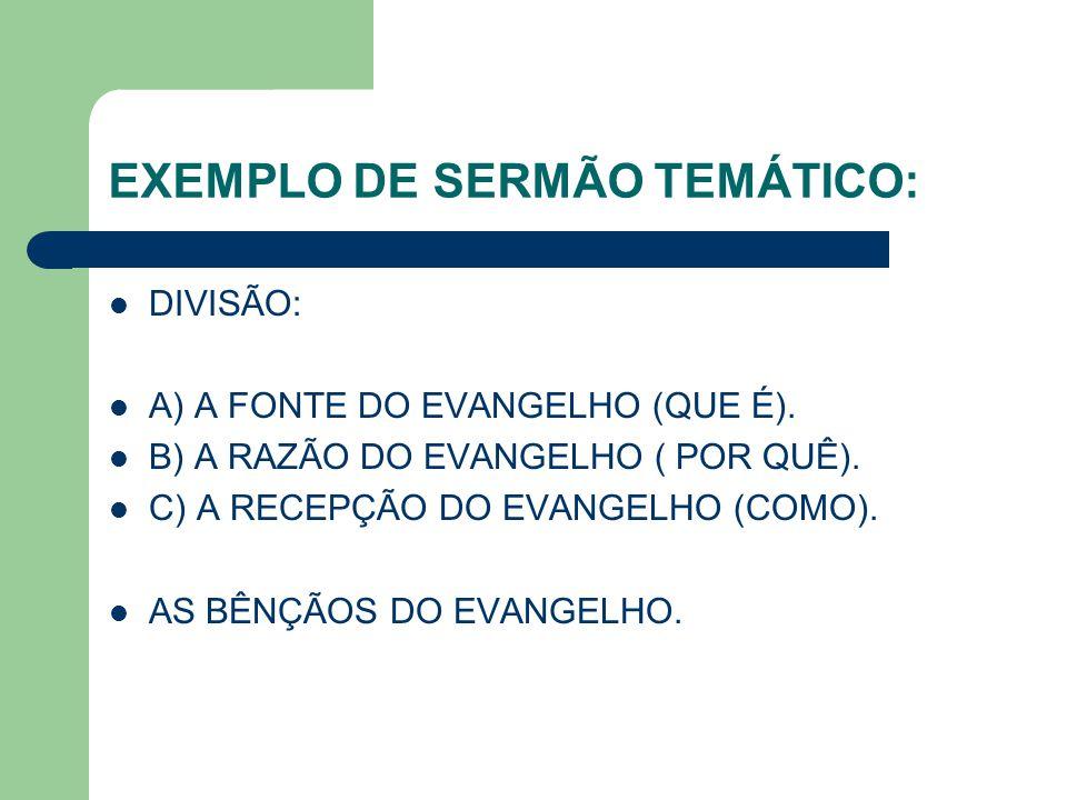 EXEMPLO DE SERMÃO TEMÁTICO: DIVISÃO: A) A FONTE DO EVANGELHO (QUE É). B) A RAZÃO DO EVANGELHO ( POR QUÊ). C) A RECEPÇÃO DO EVANGELHO (COMO). AS BÊNÇÃO